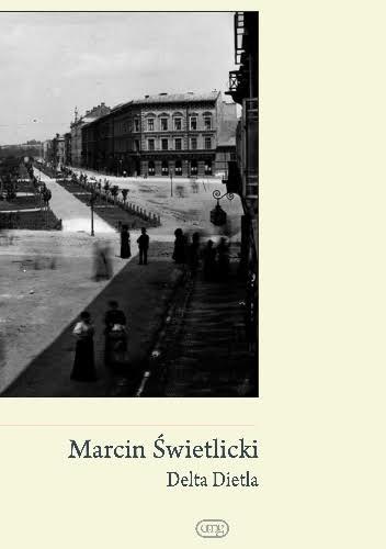"""Marcin Świetlicki, """"Delta Dietla"""" – okładka książki (źródło: materiały prasowe organizatora)"""
