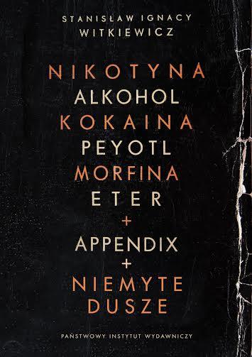 """Witkacy, """"Nikotyna, alkohol, kokaina,peyotl, morfina, eter + appendix + Nieumyte dusze"""" – okładka książki (źródło: materiały prasowe wydawcy)"""