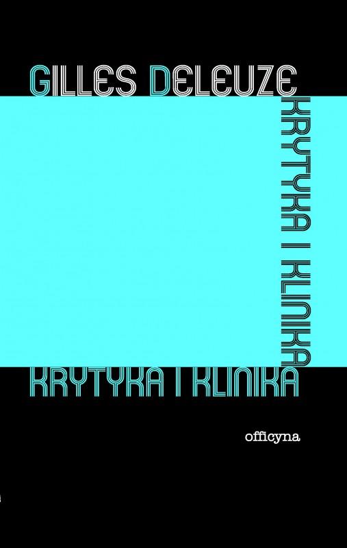 """Gilles Deleuze, """"Krytyka i klinika"""" – okładka książki (źródło: materiały prasowe wydawcy)"""