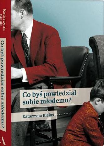 """Katarzyna Bielas, """"Co byś powiedział sobie młodemu?"""" – okładka książki (źródło: materiały prasowe wydawcy)"""
