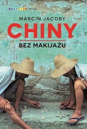 """Marcin Jakoby, """"Chiny bez makijażu"""" – okładka książki (źródło: materiały prasowe wydawcy)"""