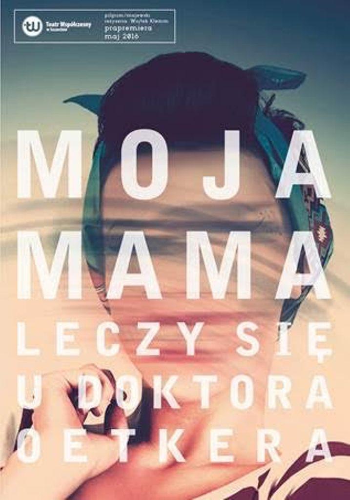 """""""moja mama leczy się u doktora otkera"""", projekt Oliwia Ziębińska – plakat (źródło: materiały prasowe organizatora)"""
