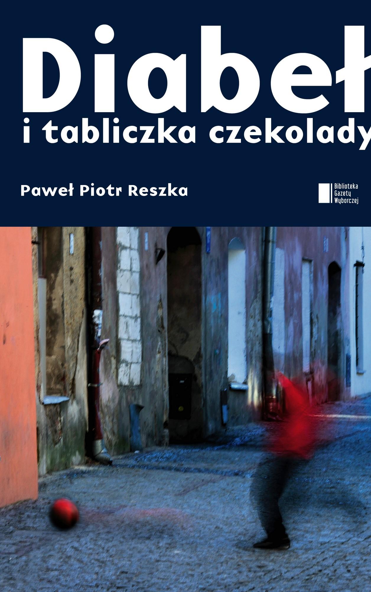 """Paweł Piotr Reszka, """"Diabeł i tabliczka czekolady"""" – okładka książki (źródło: materiały prasowe wydawcy)"""
