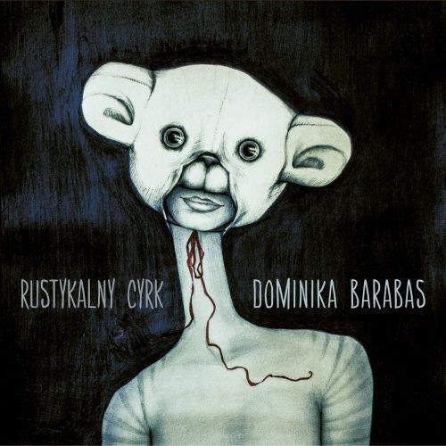 """Dominika Barabas, """"Rustykalny cyrk"""" – okładka płyty (źródło: materiały prasowe wydawcy)"""