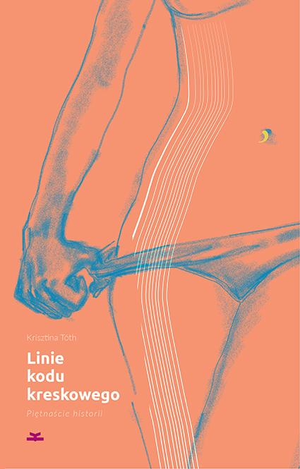 """Krisztina Toth, """"Linie kodu kreskowego. Piętnaście historii"""" – okładka książki (źródło: materiały prasowe wydawcy)"""