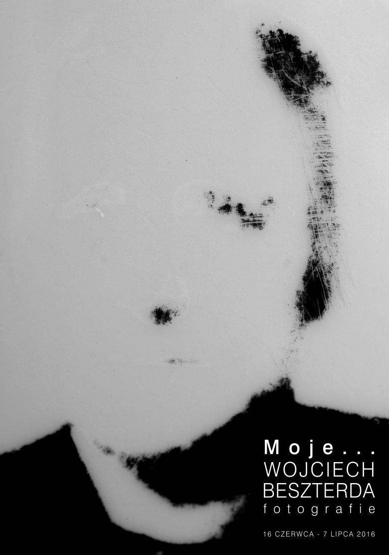"""""""Moje..."""" – plakat wystawy fotografii Wojciecha Beszterdy (źródło: materiały prasowe organizatora)"""