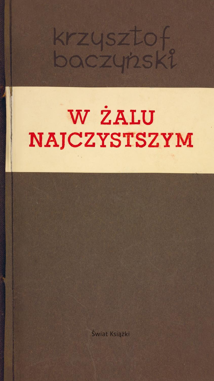 """Krzysztof Kamil Baczyński, """"W żalu najczystszym"""" – okładka książki (źródło: materiały prasowe wydawcy)"""