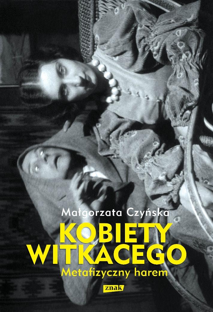 """Małgorzata Czyńska, """"Metafizyczny harem. Kobiety Witkacego"""" (źródło: mat. pras. wydawcy)"""