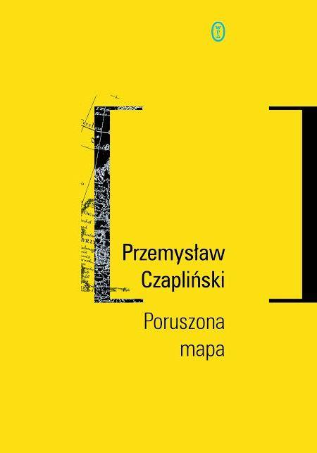 """Przemysław Czapliński, """"Poruszona mapa"""" (źródło: mat. pras. wydawcy)"""