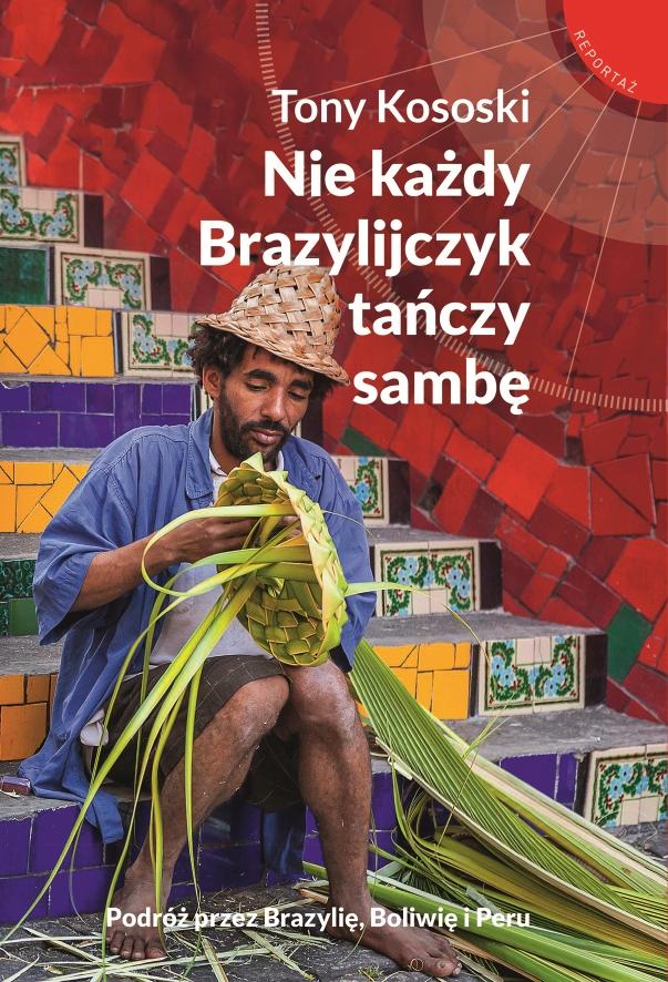 """Tony Kososki, """"Nie każdy Brazylijczyk tańczy sambę"""" (źródło: mat. pras. wydawcy)"""