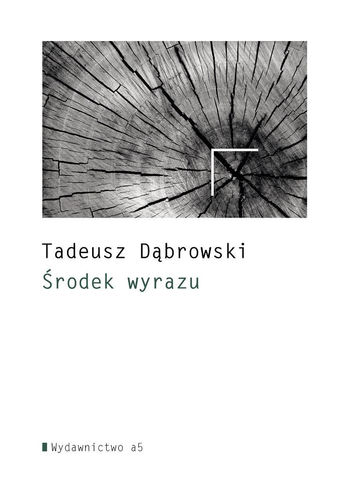"""Tadeusz Dąbrowski, """"Środek wyrazu"""" (źródło: mat. pras. wydawcy)"""