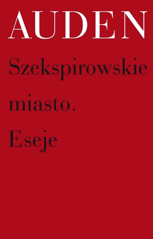 """W. H. Auden, """"Szekspirowskie miasto"""" (źródło: mat. pras. wydawcy)"""
