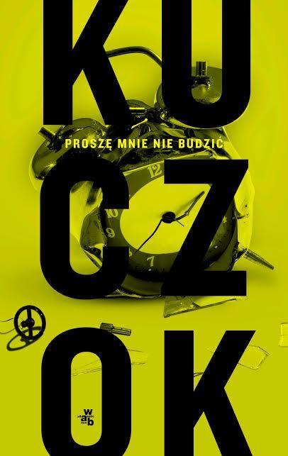 """Wojciech Kuczok, """"Proszę mnie nie budzić"""" (źródło: mat. pras. wydawcy)"""