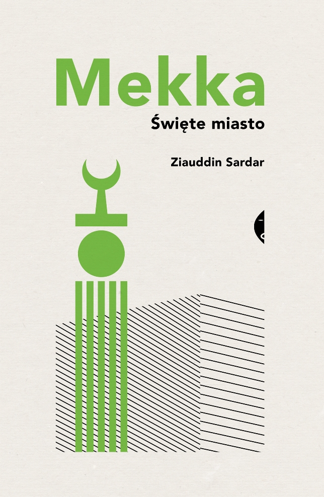 """Ziauddin Sardar, """"Mekka. Święte miasto"""" (źródło: mat. pras. wydawcy)"""
