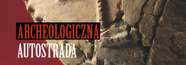 """""""Archeologiczna autostrada"""" (źródło: materiały prasowe organizatora)"""