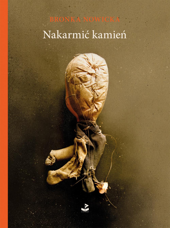 """Bronka Nowicka, """"Nakarmić kamień"""", okładka (źródło: materiały prasowe wydawcy)"""