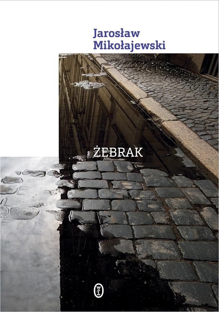 """Jarosław Mikołajewski,""""Żebrak """", okładka (źródło: materiały prasowe wydawcy)"""