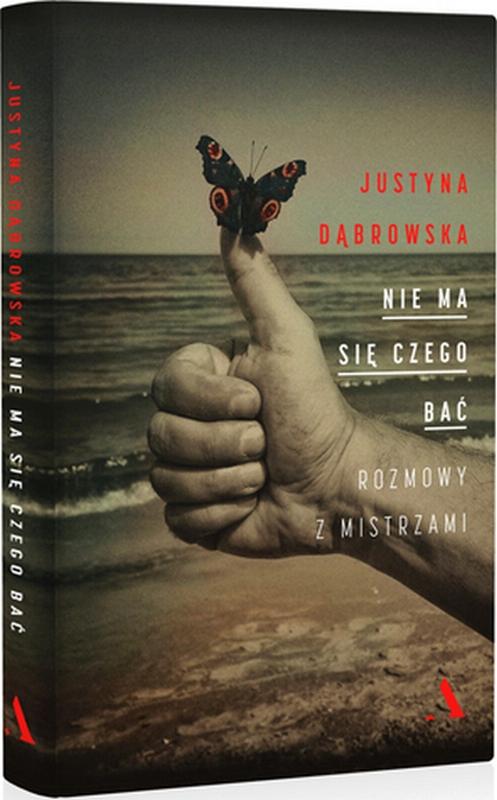 """Justyna Dąbrowska, """"Nie ma się czego bać. Rozmowy z Mistrzami"""", okładka (źródło: materiały wydawcy)"""