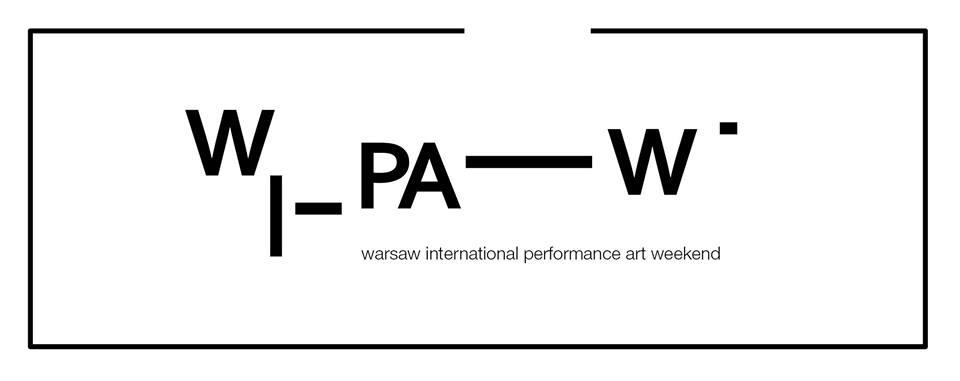 """""""Warsaw International Performance Art Weekend"""" (źródło: materiały prasowe organizatora)"""