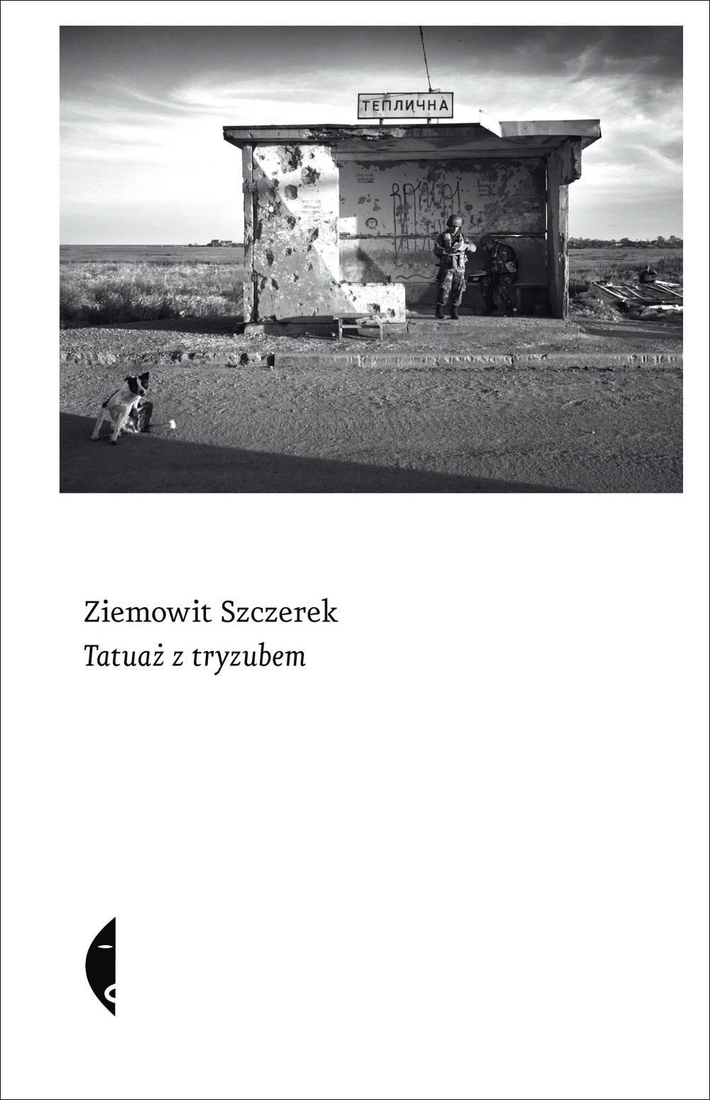 """Ziemowit Szczerek, """"Tatuaż z tryzubem"""" (źródło: materiały prasowe organizatora)"""