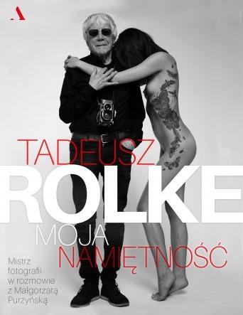 """""""Tadeusz Rolke. Moja namiętność"""" (źródło: materiały prasowe organizatora)"""