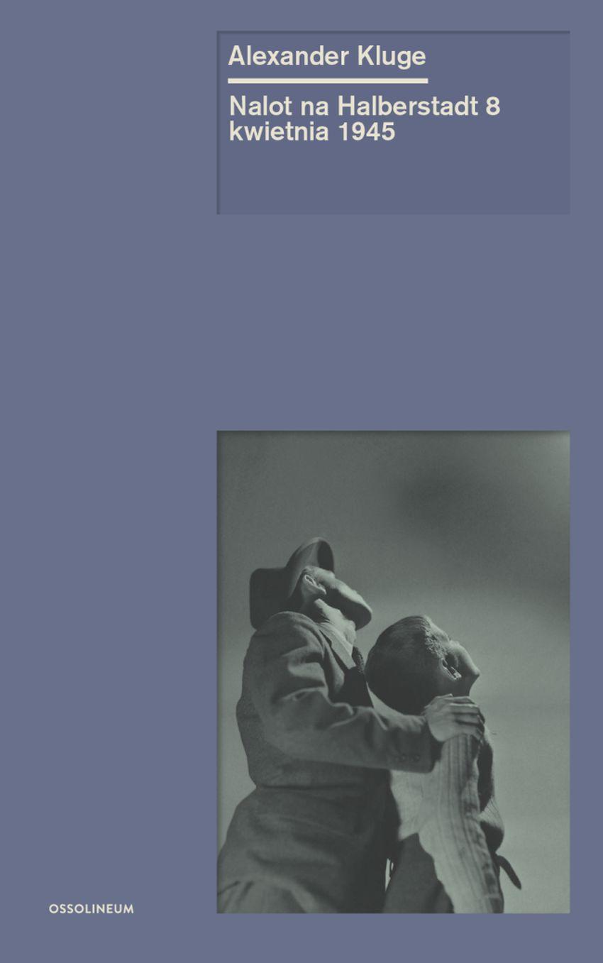 """Alexander Kluge, """"Nalot na Halberstadt 8 kwietnia 1945"""", 2016 (źródło: materiały prasowe wydawcy)"""