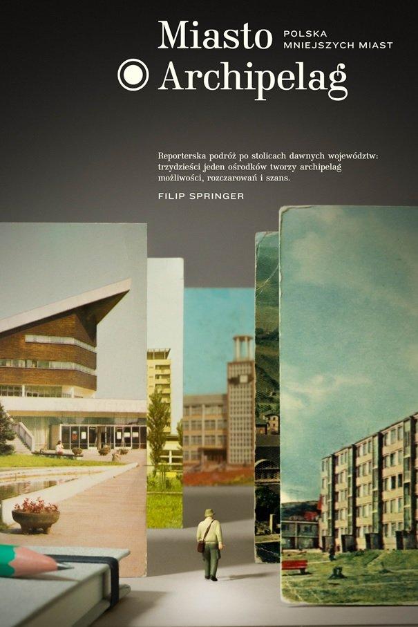 """Filip Springer, """"Miasto archipelag. Polska mniejszych miast"""", okładka (źródło: materiały prasowe organizatora konkursu)"""