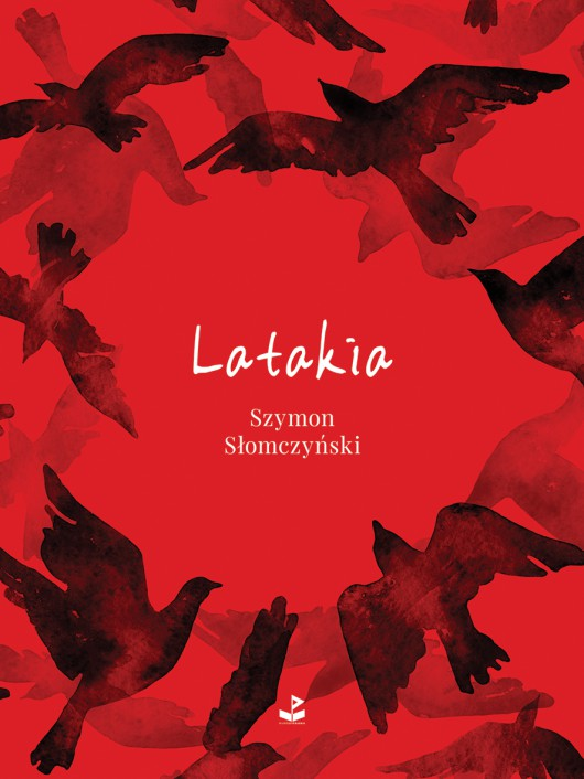 """Szymon Słomczyński, """"Latakia"""", Biuro Literackie, 2016 (źródło: materiały prasowe wydawcy)"""