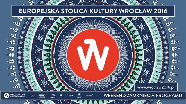 Weekend Zamknięcia Europejskiej Stolicy Kultury Wrocław 2016 (źródło: materiały prasowe organizatora)