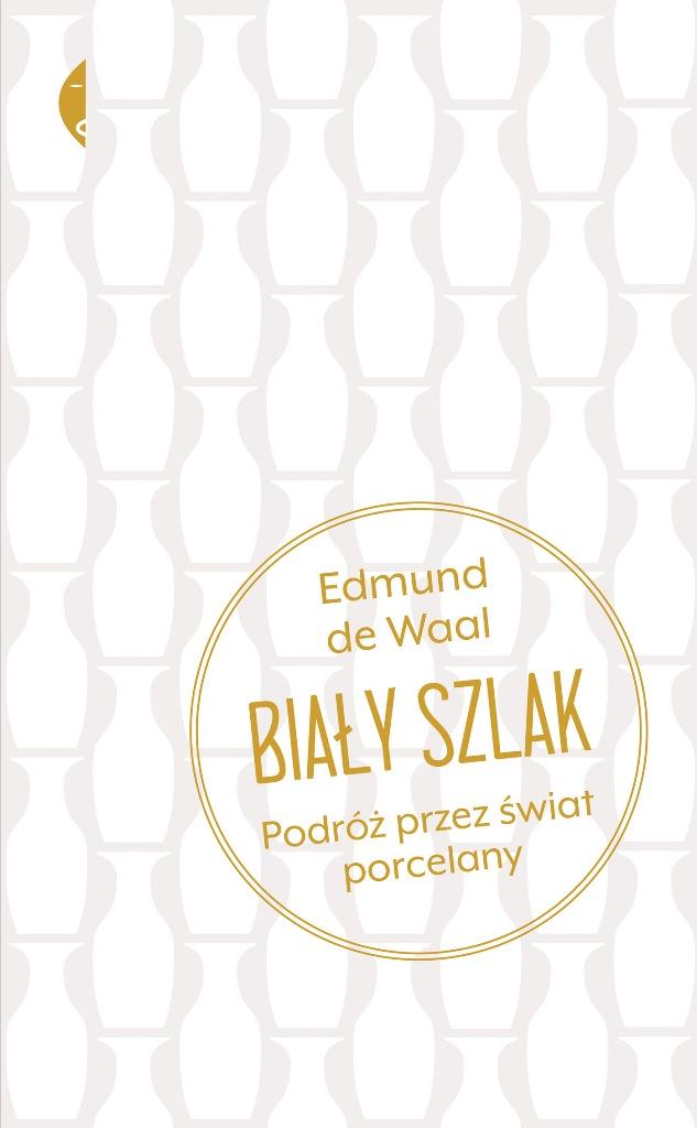 """Edmund de Waal, """"Biały szlak"""" (źródło: materiały prasowe wydawcy)"""