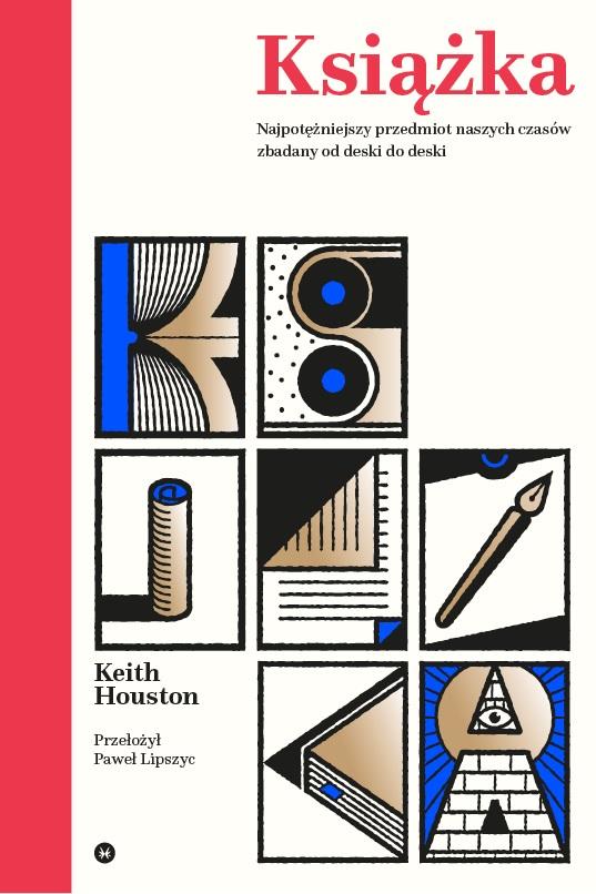 """Keith Houston, """"Książka. Najpotężniejszy przedmiot naszych czasów zbadany od deski do deski"""" (źródło: materiały prasowe wydawcy)"""