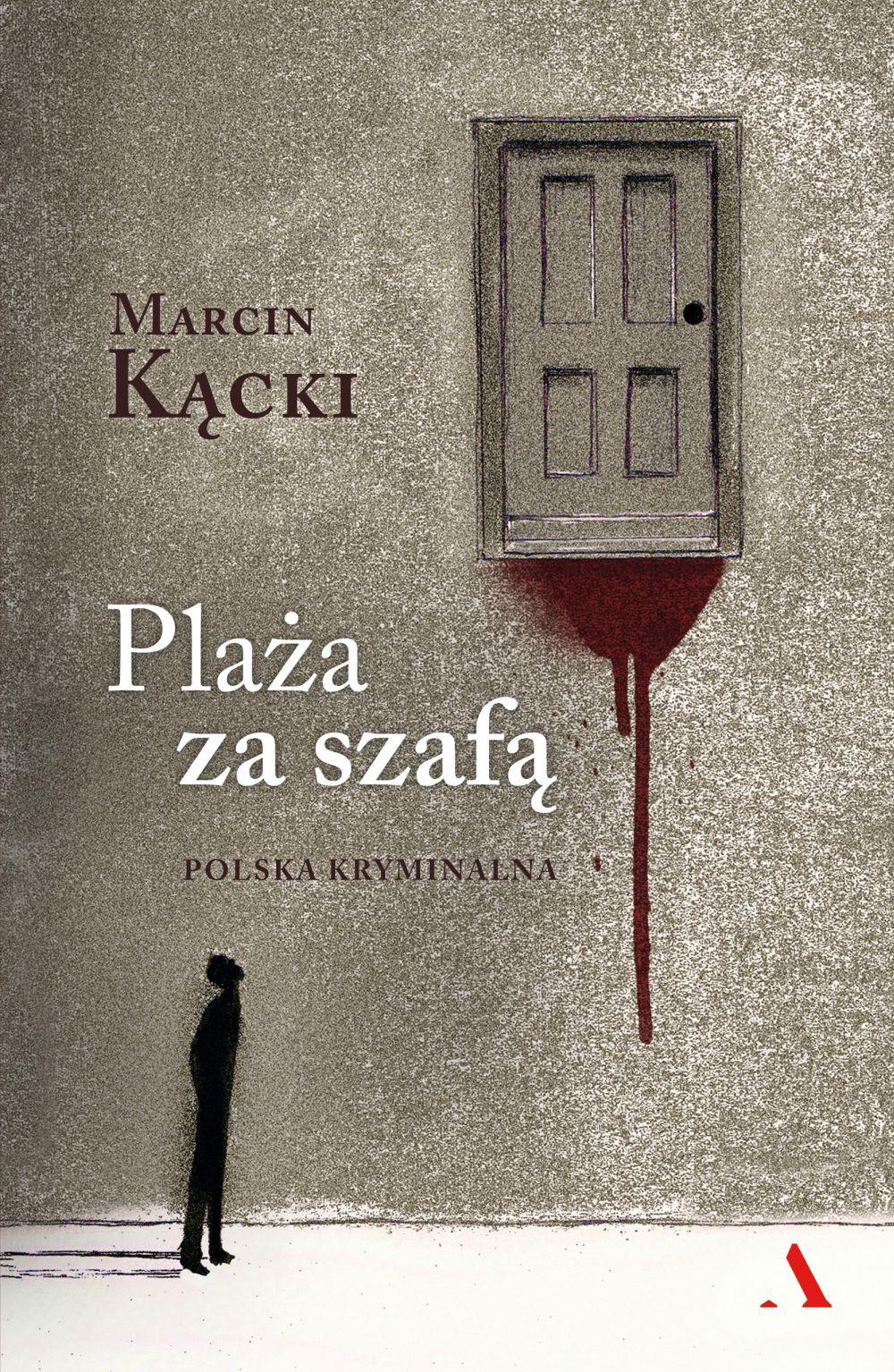 """Marcin Kącki, """"Plaża za szafą. Polska kryminalna"""" (źródło: materiały prasowe wydawcy)"""
