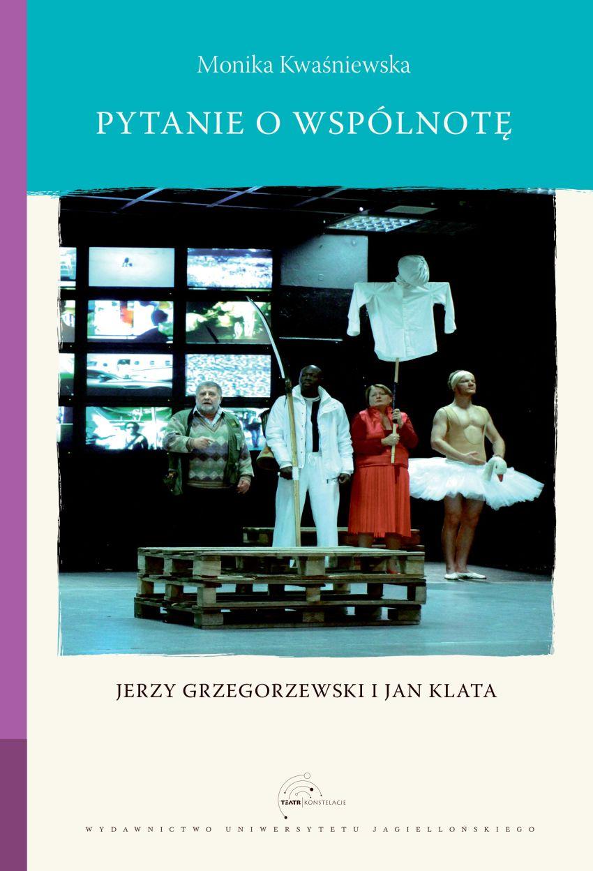 """Monika Kwaśniewska, """"Pytanie o wspólnotę. Jerzy Grzegorzewski i Jan Klata"""" (źródło: materiały prasowe wydawcy)"""
