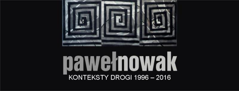 """""""Paweł Nowak...konteksty drogi ...1996-2016"""" (źródło: materiały prasowe organizatora)"""