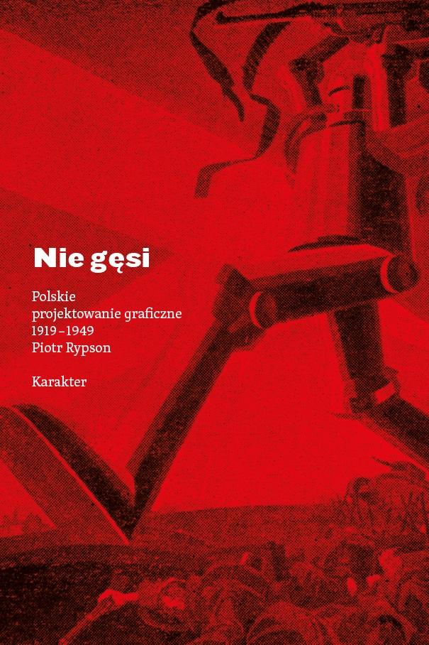 """Piotr Rypson, """"Nie gęsi. Polskie projektowanie graficzne 1919–1949"""" (źródło: materiały prasowe wydawcy)"""