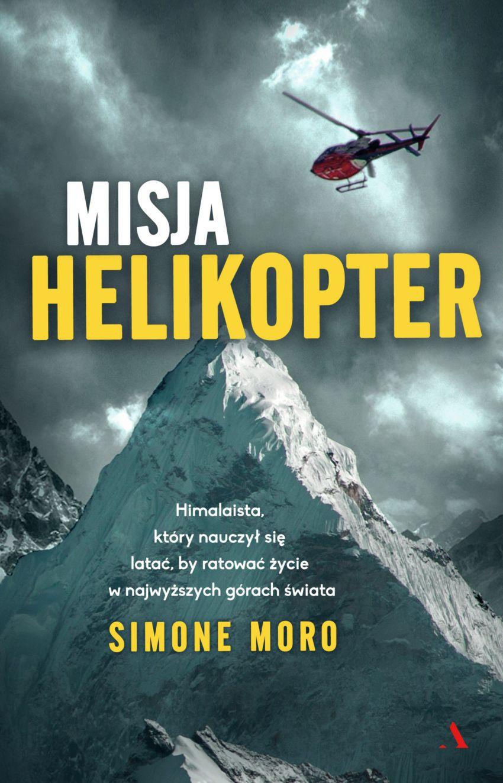 """Simone Moro, """"Misja helikopter"""" (źródło: materiały prasowe wydawcy)"""