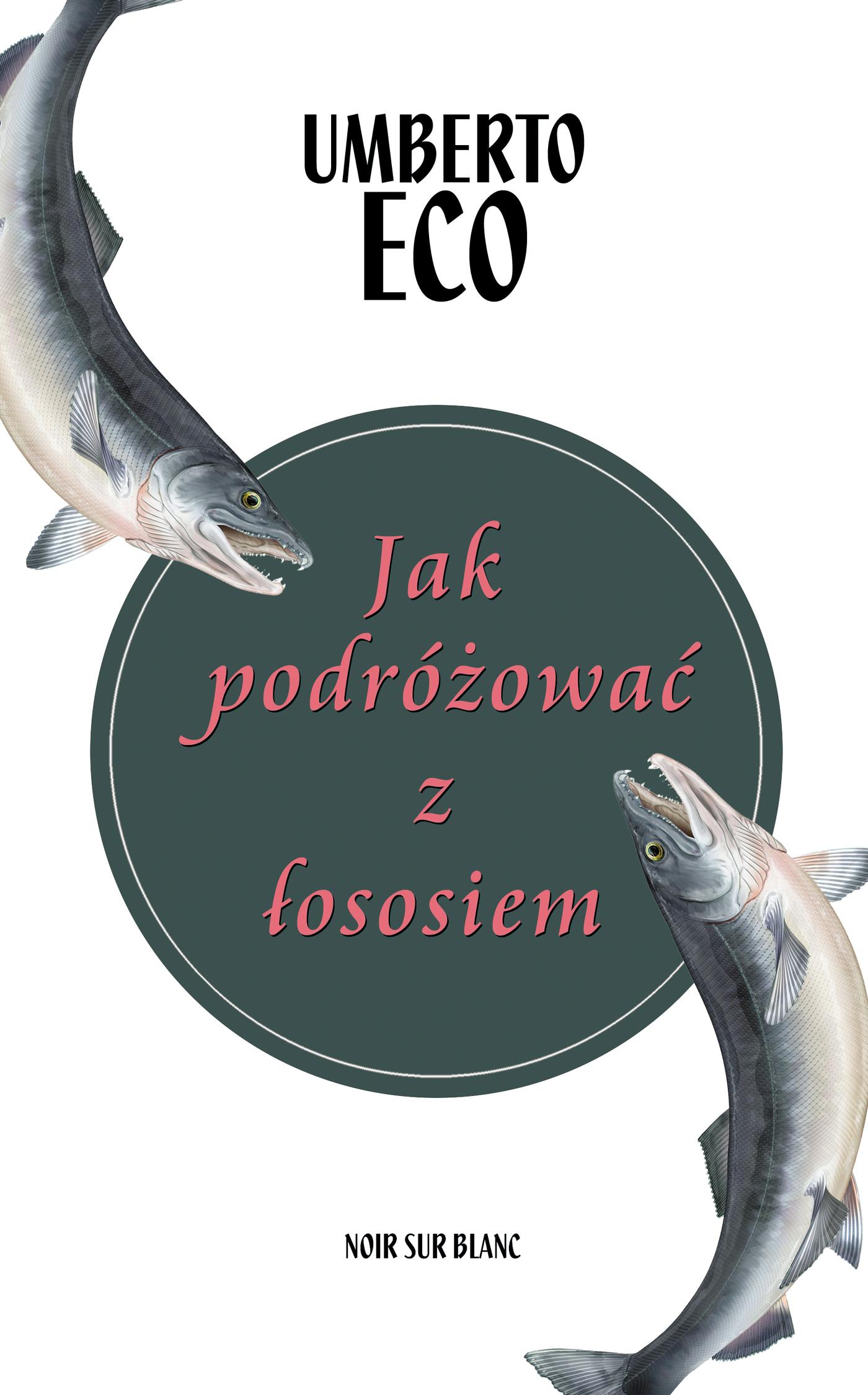 """Umberto Eco, """"Jak podróżować z łososiem"""" (źródło: materiały prasowe wydawcy)"""