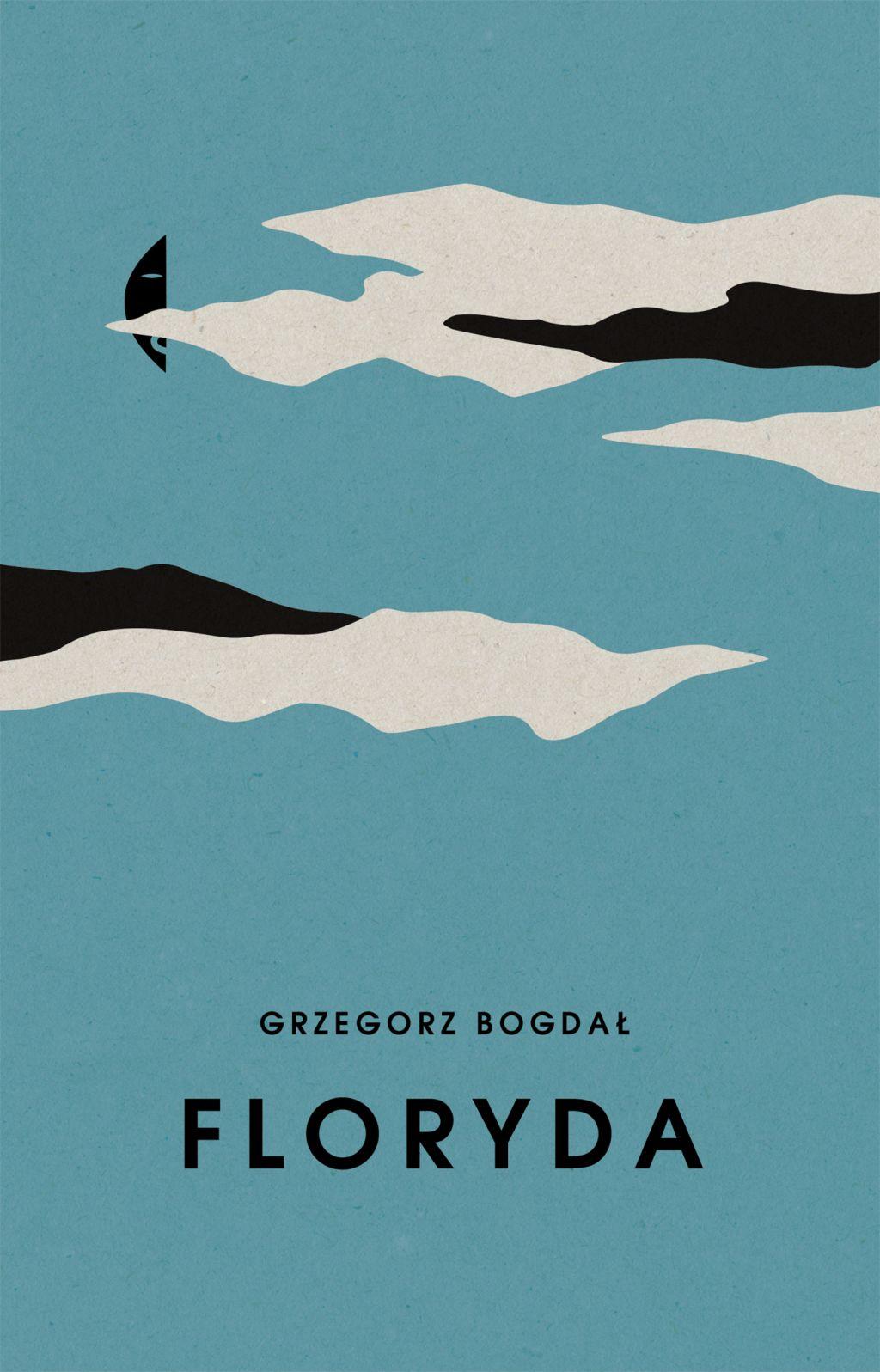 """Grzegorz Bogdał, """"Floryda"""" (źródło: materiały prasowe wydawcy)"""
