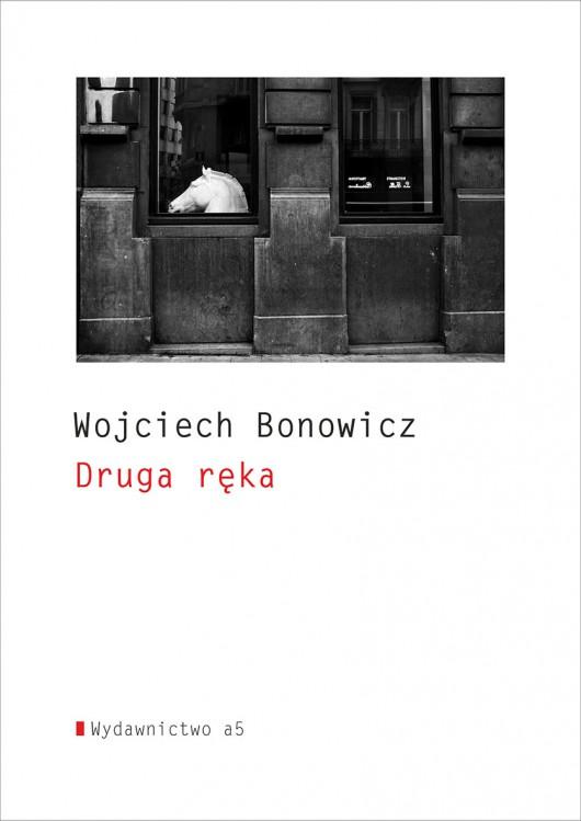 """Wojciech Bonowicz, """"Druga ręka"""" – okładka (źródło: materiały prasowe wydawcy)"""