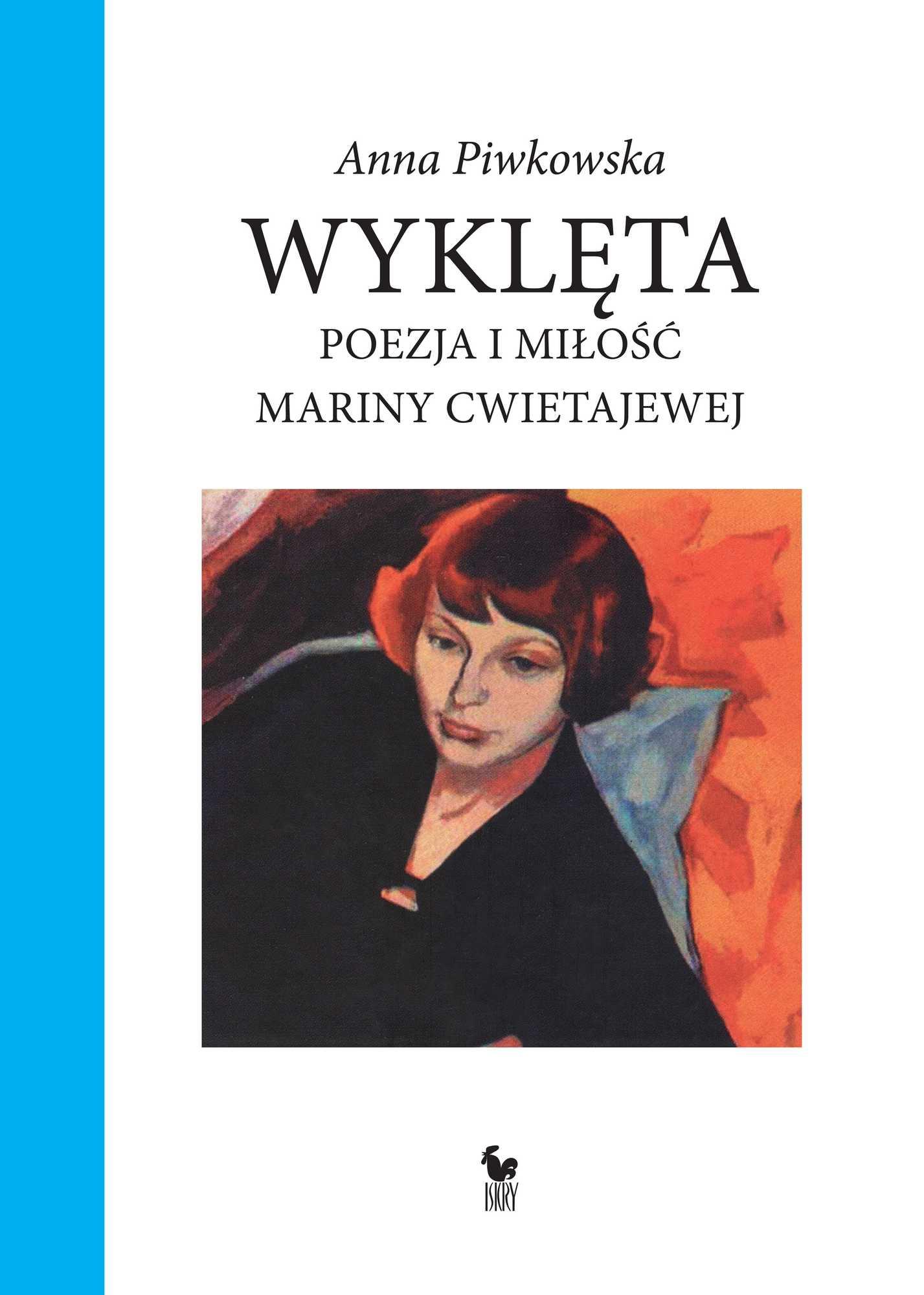 """Anna Piwkowska,""""Wyklęta. Poezja i miłość Mariny Cwietajewej"""" – okładka (źródło: materiały prasowe wydawcy)"""