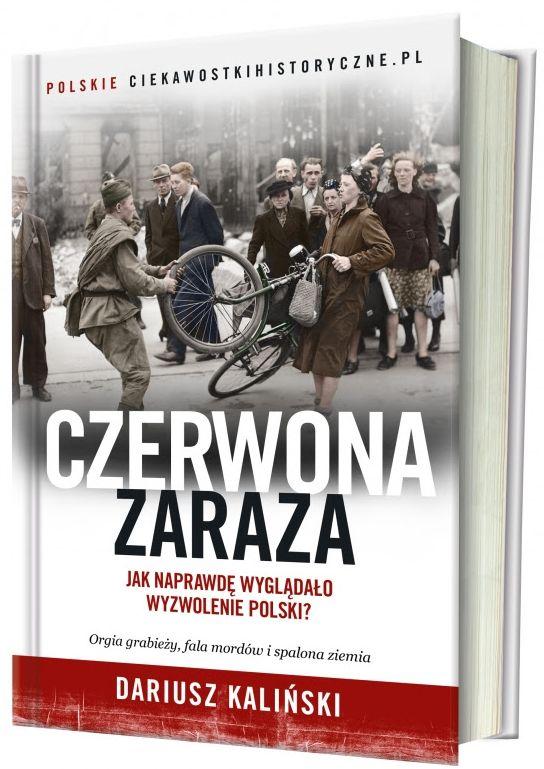 """Dariusz Kaliński, """"Czerwona Zaraza. Jak naprawdę wyglądało wyzwolenie Polski?"""" (źródło: materiały prasowe wydawcy)"""