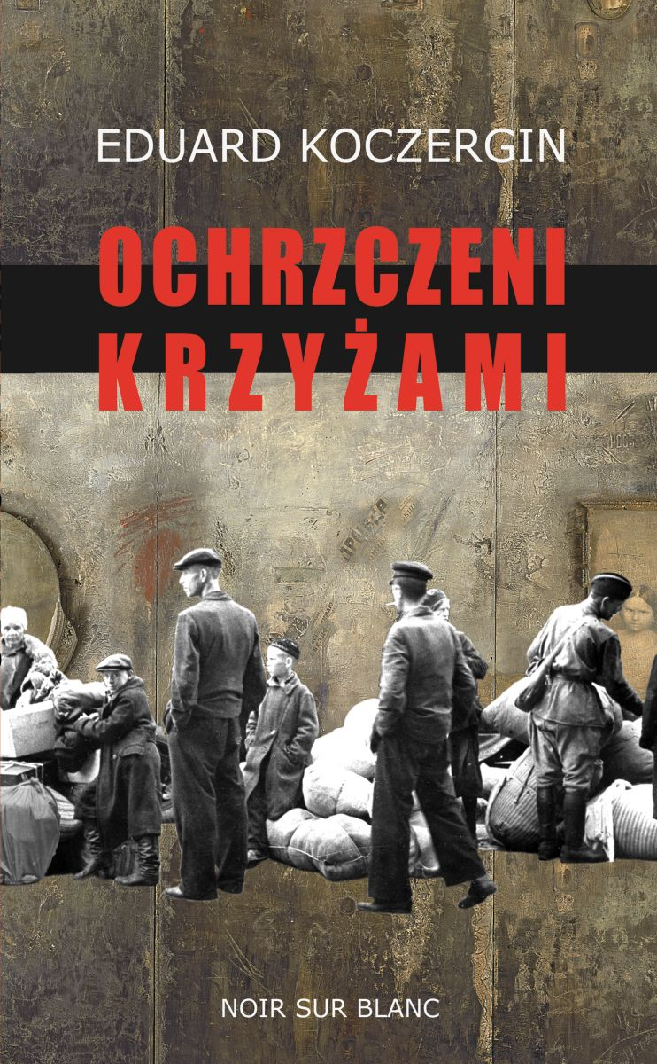 """Eduard Koczergin,""""Ochrzczeni krzyżami """" – okładka (źródło: materiały prasowe wydawcy)"""