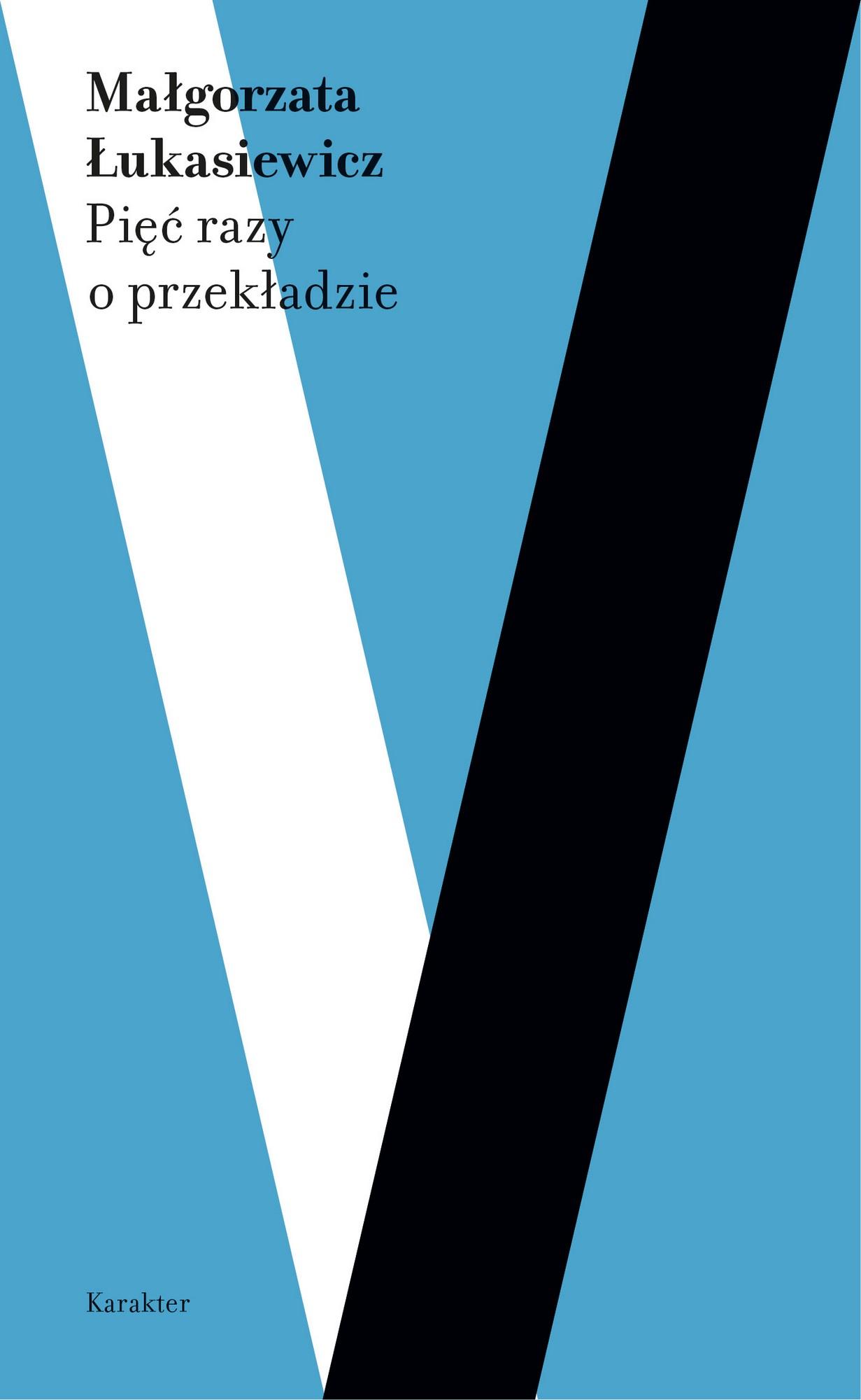 """Małgorzata Łukasiewicz,""""Pięć razy o przekładzie"""" – okładka (źródło: materiały prasowe wydawcy)"""