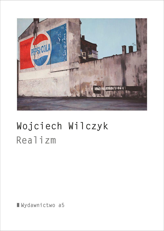 """Wojciech Wilczyk, """"Realizm"""" (źródło: materiały prasowe wydawcy)"""