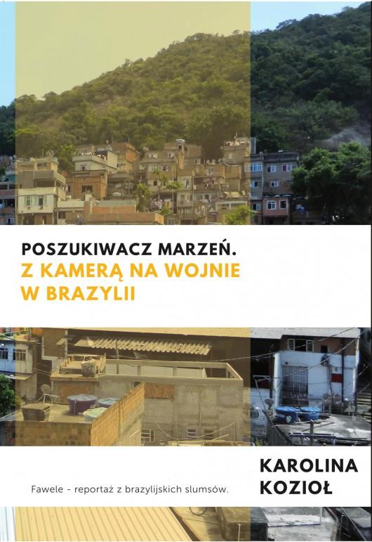 """Karolina Kozioł, """"Poszukiwacz marzeń. Z kamerą na wojnie w Brazylii"""" (źródło: materiały prasowe wydawcy)"""