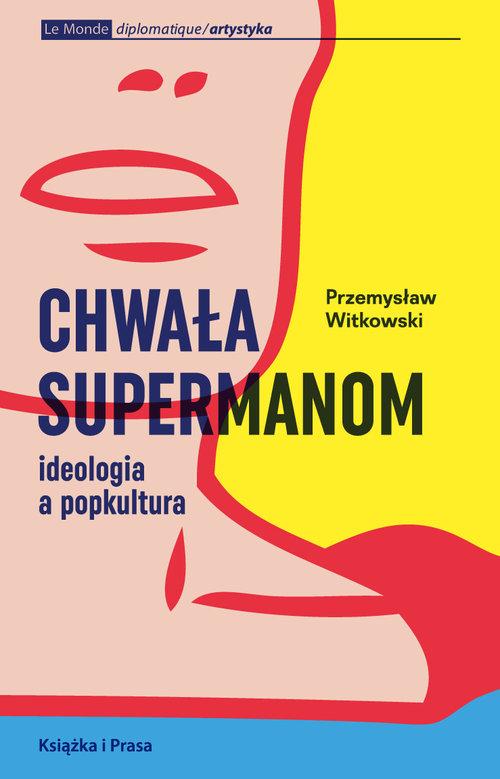 """Przemysław Witkowski, """"Chwała supermanom. Ideologia a popkultura"""" – okładka (źródło: materiały prasowe organizatora)"""