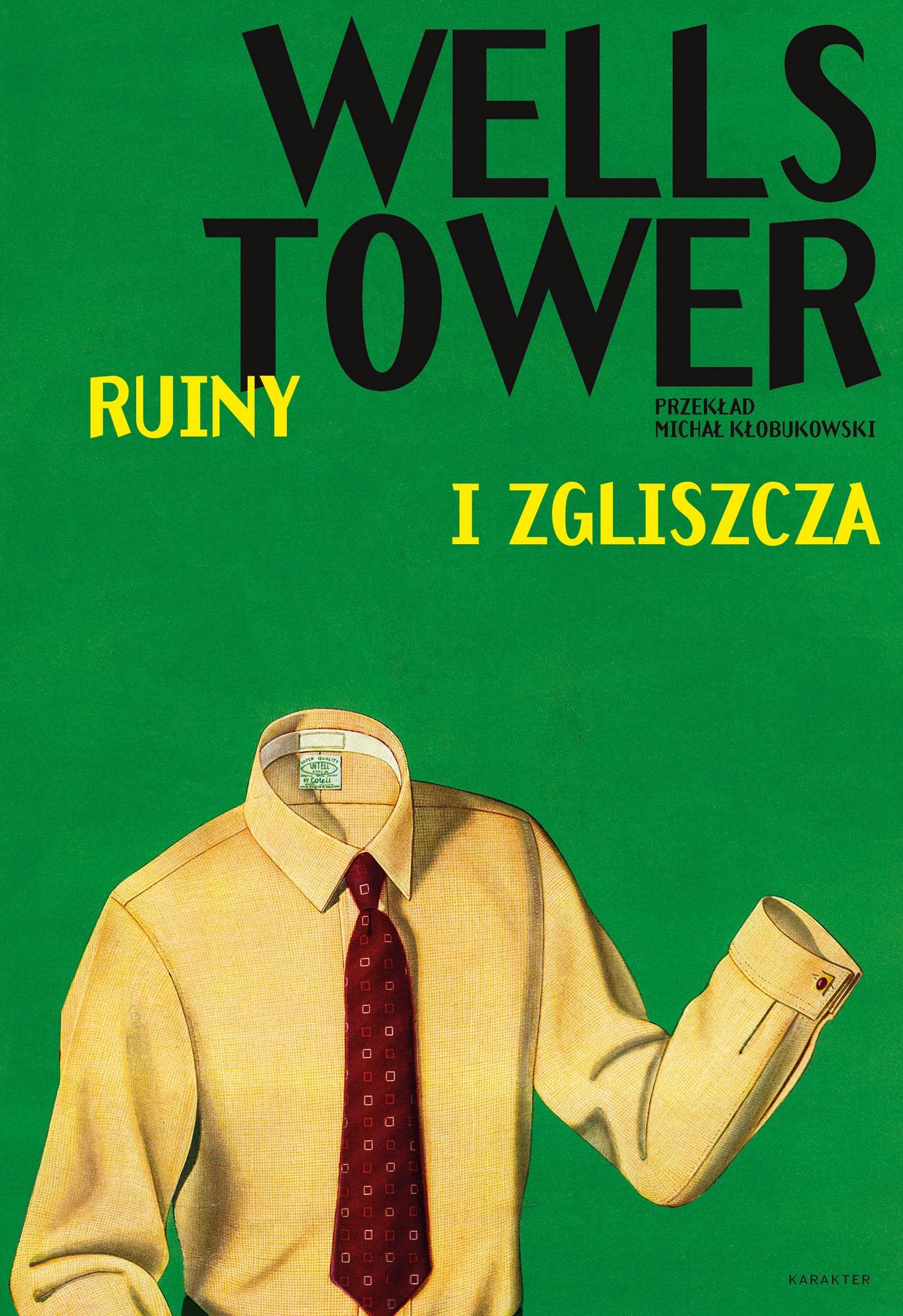 """Wells Tower,""""Ruiny i zgliszcza"""" – okładka (źródło: materiały prasowe wydawcy)"""