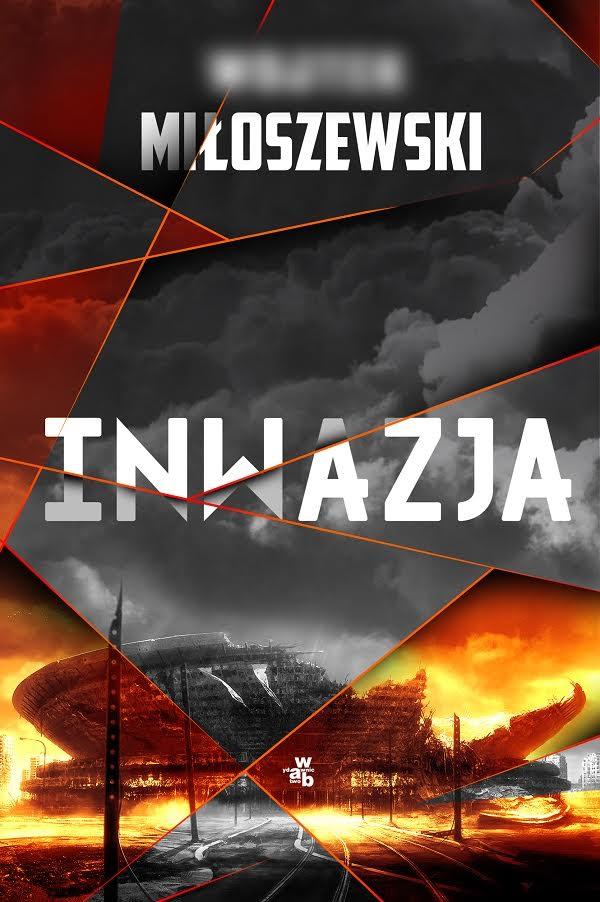 """Wojciech Miłoszewski, """"Inwazja"""" (źródło: materiały prasowe wydawnictwa)"""