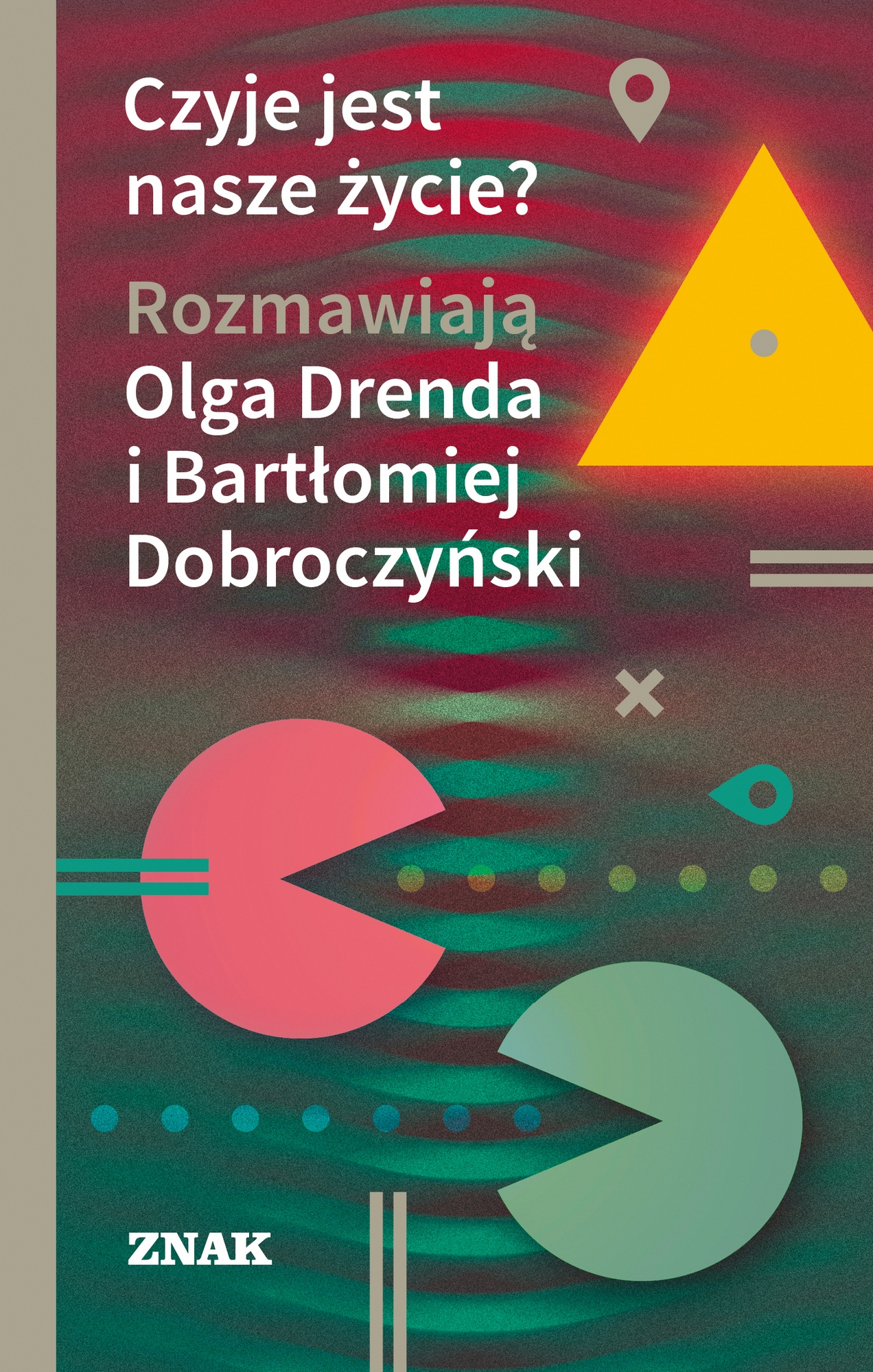 """""""Czyje jest nasze życie? Rozmawiają Olga Drenda i Bartłomiej Dobroczyński """" – okładka (źródło: materiały prasowe wydawcy)"""