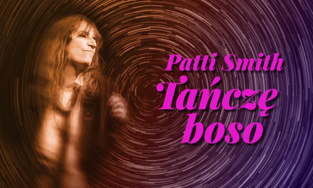 """Patti Smith, """"Tańczę boso"""" (źródło: materiały prasowe wydawcy)"""